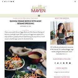 Quinoa Veggie Bowls with Miso Sesame Dressing - The Healthy Maven