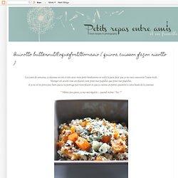 Quinotto butternut/Roquefort/Gomasio { quinoa cuisson façon risotto }