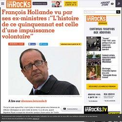 """François Hollande vu par ses ex-ministres :""""L'histoire de ce quinquennat est celle d'une impuissance volontaire"""""""