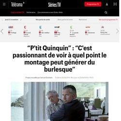 """""""P'tit Quinquin"""" : """"C'est passionnant de voir à quel point le montage peut générer du burlesque"""""""