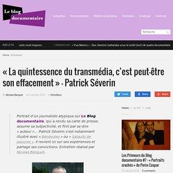 «La quintessence du transmédia, c'est peut-être son effacement» – Patrick Séverin