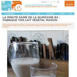 La minute saine de la quinzaine #4 : Fabrique ton lait végétal maison