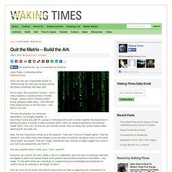 Quit the Matrix - Build the Ark