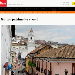 Quito : patrimoine vivant