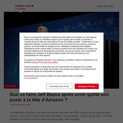 Que va faire Jeff Bezos après avoir quitté son poste à la tête d'Amazon ? - Edition du soir Ouest-France - 04/02/2021