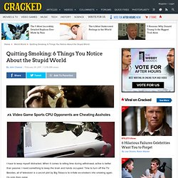 Quitting Smoking: 6 Things You Notice About the Stupid World