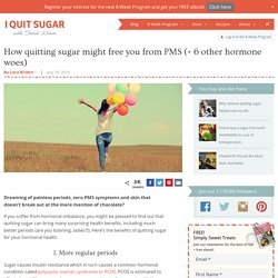 How quitting sugar might cure your PMS (+ 6 other hormone woes)