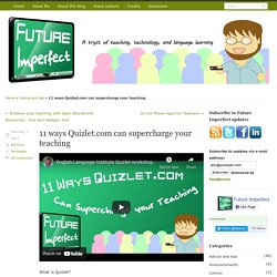 11 ways Quizlet.com can supercharge your teaching