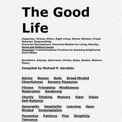 The Good Life, Happiness, Right Living and Virtues, Paramitas, Virtue Ethics: Quotes, Sayings, Wisdom, Aphorisms, Cliches, Poetry, Quips, Quotations, Bibliography