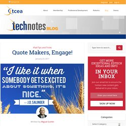 Quote Makers, Engage! - TechNotes Blog - TCEA