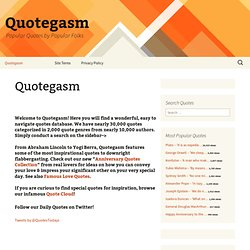 Quotegasm.com | Popular Quotes by Popular Folks | 30,000 Quotes | 10,000 Authors | 2,000 Quote Genres