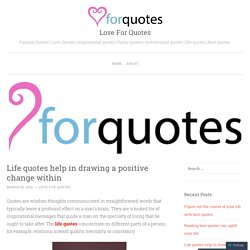Life quotes help in drawing a positive change within