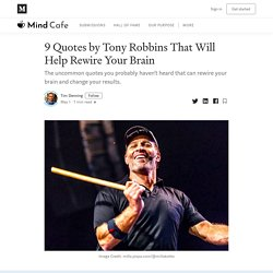 9 Quotes by Tony Robbins That Will Help Rewire Your Brain