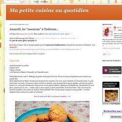 "Ma petite cuisine au quotidien: Amaretti, les ""macarons"" à l'italienne..."