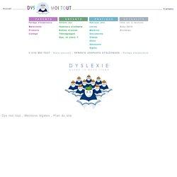 Dys moi tout : la dyslexie au quotidien, livres, matériel, glossaire, actualité