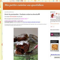 Envie de gourmandise : Fondants coulant au chocolat ♥