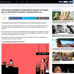 Voici notre quotidien d'aujourd'hui résumé en images par un illustrateur Français ! Vraiment bien vu...