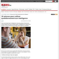 10 astuces pour cultiver quotidiennement son intelligence - Sciences - Actualité - LeVif.be
