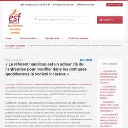 « Le référent handicap est un acteur clé de l'entreprise pour insuffler dans les pratiques quotidiennes la société inclusive » - ESF Éditeur - Publication d'ouvrages de référence