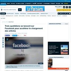 Trois quotidiens se lancent sur Facebook pour accélérer le chargement des articles