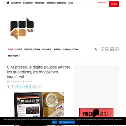 CIM presse: le digital pousse encore les quotidiens, les magazines inquiètent