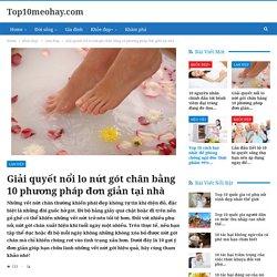 Giải quyết nổi lo nứt gót chân bằng 10 phương pháp đơn giản tại nhà - Top10meohay.com