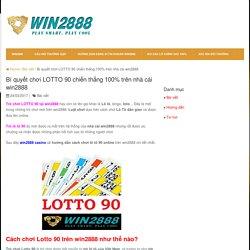 Bí quyết chơi LOTTO 90 chiến thắng 100% trên nhà cái win2888