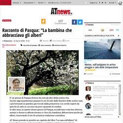 """Racconto di Pasqua: """"La bambina che abbracciava gli alberi"""" - ATNews.it"""