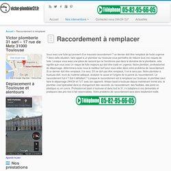 Raccordement à remplacer Toulouse - 24h/24 - 7j/7 - 05-82-95-66-05