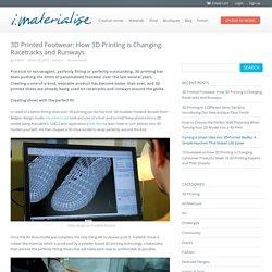 3D Printed Footwear: How 3D Printing is Changing Racetracks and Runways