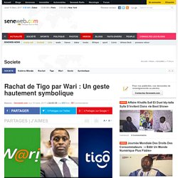 Rachat de Tigo par Wari : Un geste hautement symbolique