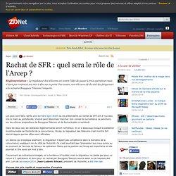 Rachat de SFR : quel sera le rôle de l'Arcep ?