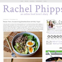 Rachel Phipps: Recipe: Farro, Avocado & Egg Breakfast Bowl with Miso Yogurt
