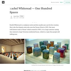 Rachel Whiteread — One Hundred Spaces - Karen Chhui - Medium