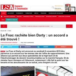 La Fnac rachète bien Darty : un accord a... - Enquêtes sur la consommation en France