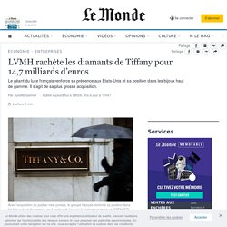 LVMH rachète les diamants de Tiffany pour 14,7milliards d'euros