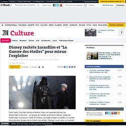 """Disney rachète Lucasfilm et """"La Guerre des étoiles"""" pour mieux l'exploiter"""