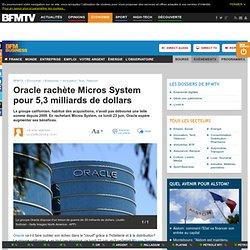 Oracle rachète Micros System pour 5,3 milliards de dollars