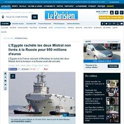 L'Egypte rachète les deux Mistral non livrés à la Russie pour 950 millions d'euros