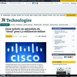 """Cisco rachète un spécialiste du """"cloud"""" pour 1,2 milliard de dollars"""