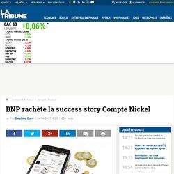 BNP rachète la success story Compte Nickel