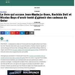 Le livre qui accuse Jean-Marie Le Guen, Rachida Dati et Nicolas Bays d'avoir tenté d'obtenir des cadeaux du Qatar