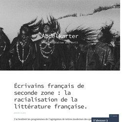 Écrivains français de seconde zone: la racialisation de la littérature française. – Abdelkarter