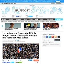 Le racisme en France étudié à la loupe: se sentir Français mais ne pas l'être pour les autres