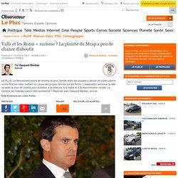 Valls et les Roms = racisme ? La plainte du Mrap a peu de chance d'aboutir