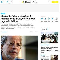"""Mia Couto: """"O grande crime do racismo é que anula, em nome da raça, o indivíduo"""" - Caderno PrOA"""