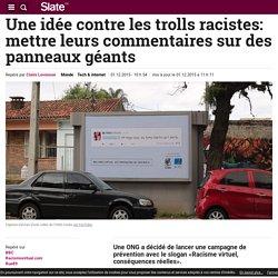 Une idée contre les trolls racistes: mettre leurs commentaires sur des panneaux géants