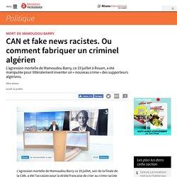CAN et fake news racistes. Ou comment fabriquer un criminel algérien