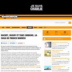 Racket, rugby et taxe carbone, la saga de Franck Barresi