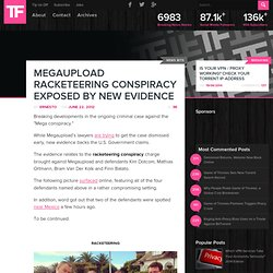 Megaupload Racketeering Conspiracy Exposed by New Evidence